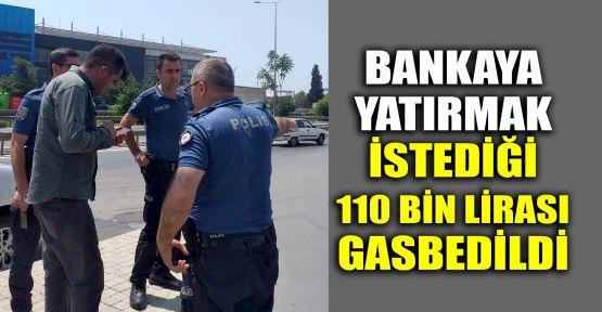 Bankaya yatırmak istediği 110 bin lirası gasbedildi