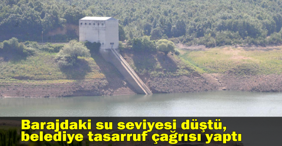 Barajdaki su seviyesi düştü, belediye tasarruf çağrısı yaptı