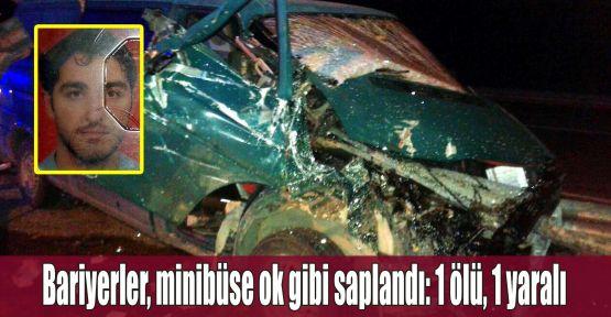 Bariyerler, minibüse ok gibi saplandı: 1 ölü, 1 yaralı