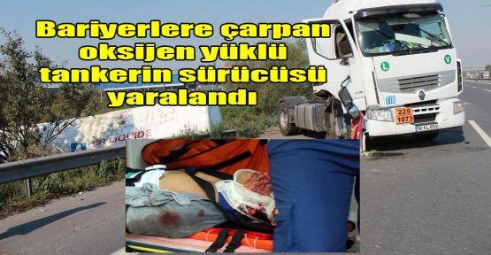 Bariyerlere çarpan oksijen yüklü tankerin sürücüsü yaralandı