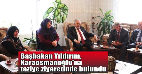 Başbakan Yıldırım, Karaosmanoğlu'na taziye ziyaretinde bulundu