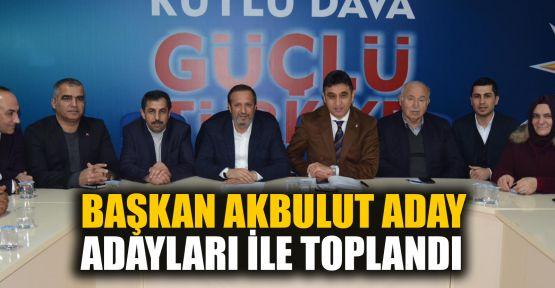 Başkan Akbulut aday adayları ile toplandı