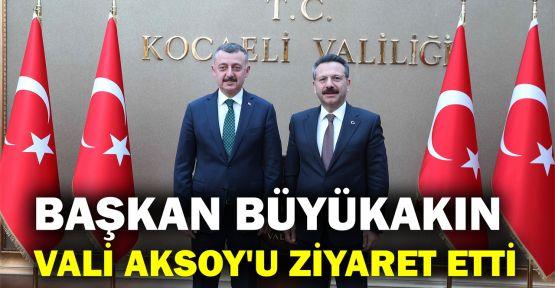 Başkan Büyükakın, Vali Aksoy'u ziyaret etti