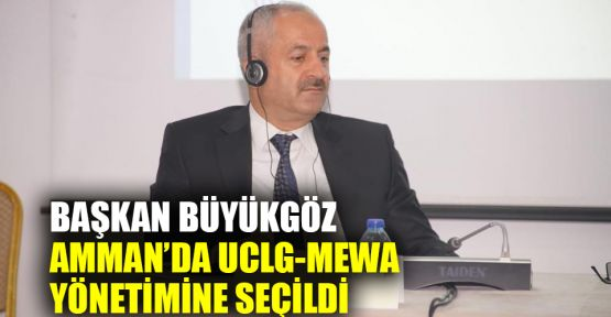 Başkan Büyükgöz, UCLG-MEWA yönetimine seçildi