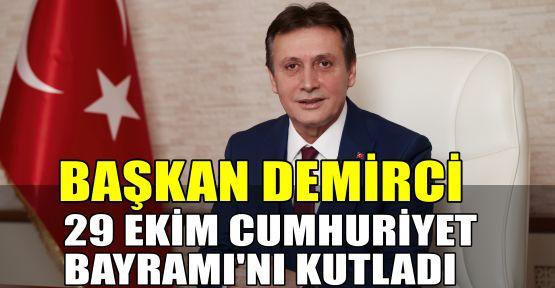 Başkan Demirci 29 Ekim Cumhuriyet Bayramı'nı kutladı