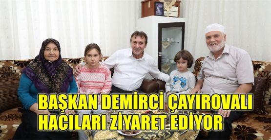 Başkan Demirci Çayırovalı hacıları ziyaret ediyor