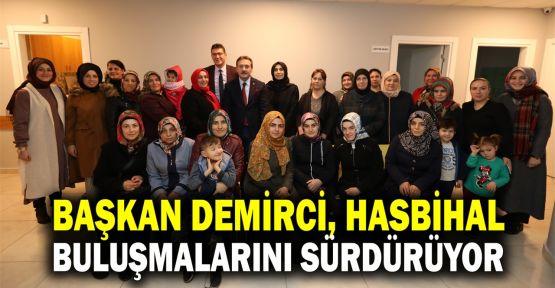 Başkan Demirci, hasbihal buluşmalarını sürdürüyor