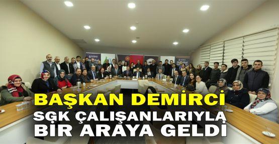 Başkan Demirci SGK çalışanlarıyla bir araya geldi