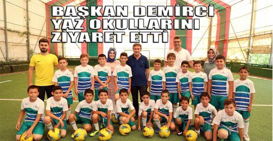 Başkan Demirci yaz okullarını ziyaret etti