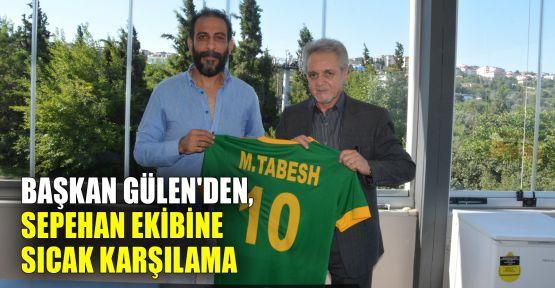 Başkan Gülen'den, Sepahan ekibine sıcak karşılama