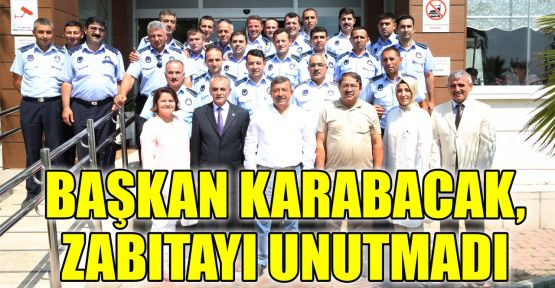 Başkan Karabacak, zabıtayı unutmadı