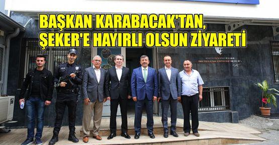 Başkan Karabacak'tan, Şeker'e hayırlı olsun ziyareti