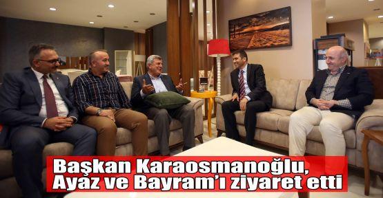 Başkan Karaosmanoğlu, Ayaz ve Bayram'ı ziyaret etti