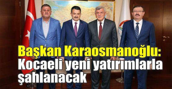 Başkan Karaosmanoğlu: Kocaeli yeni yatırımlarla şahlanacak