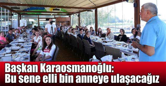 Başkan Karaosmanoğlu:Bu sene elli bin anneye ulaşacağız