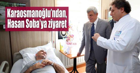 Başkan Karaosmanoğlu'ndan, Hasan Soba'ya ziyaret