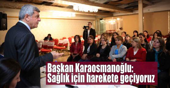 Başkan Karaosmanoğlu:Sağlık için harekete geçiyoruz