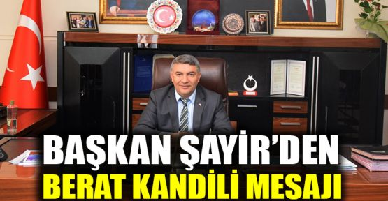 Başkan Şayir'den Berat Kandili mesajı
