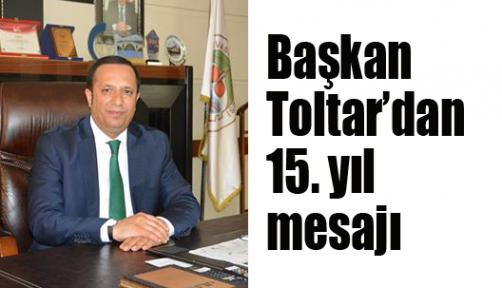 Başkan Toltar'dan 15. yıl mesajı