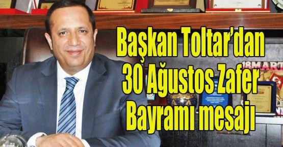 Başkan Toltar'dan 30 Ağustos Zafer Bayramı mesajı