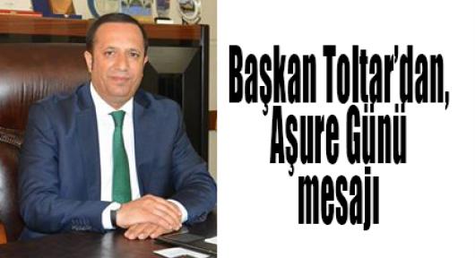 Başkan Toltar'dan, Aşure Günü mesajı