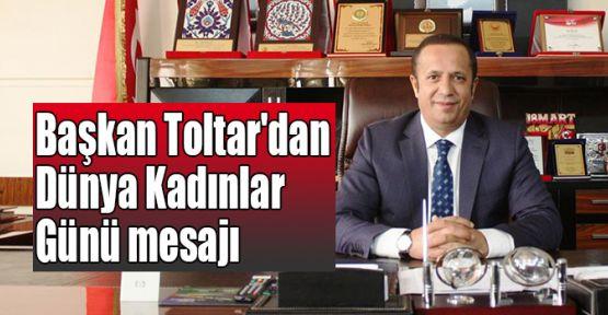 Başkan Toltar'dan Dünya Kadınlar Günü mesajı