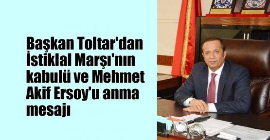 Başkan Toltar'dan İstiklal Marşı'nın kabulü ve Mehmet Akif Ersoy'u anma mesajı