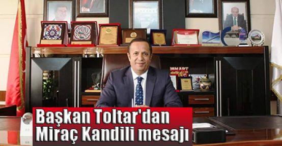 Başkan Toltar'dan Miraç Kandili mesajı