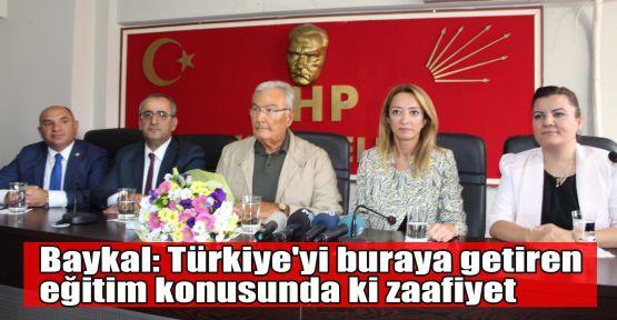 Baykal: Türkiye'yi buraya getiren eğitim konusunda ki zaafiyet