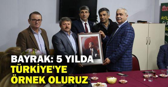 Bayrak: 5 yılda Türkiye'ye örnek oluruz