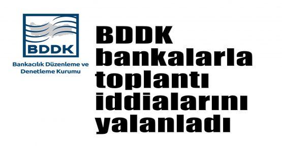 BDDK bankalarla toplantı iddialarını yalanladı