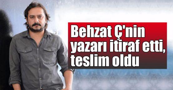 Behzat Ç'nin yazarı itiraf etti, teslim oldu