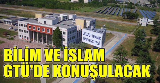 Bilim ve İslam GTÜ'de konuşulacak