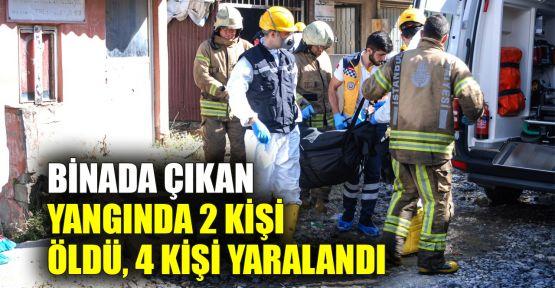 Binada çıkan yangında 2 kişi öldü, 4 kişi yaralandı