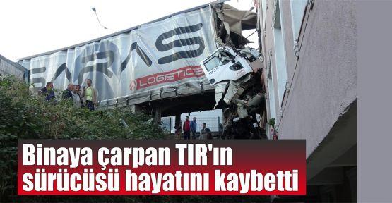 Binaya çarpan TIR'ın sürücüsü öldü