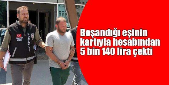 Boşandığı eşinin kartıyla hesabından 5 bin 140 lira çekti