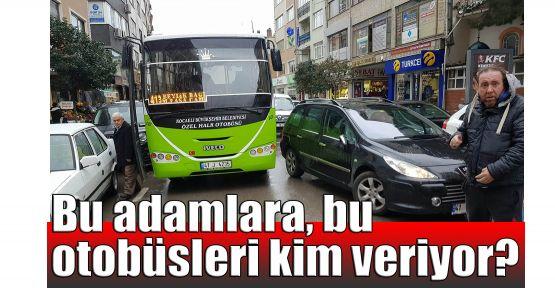 Bu adamlara, bu otobüsleri kim veriyor?