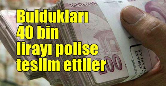 Buldukları 40 bin lirayı polise teslim ettiler