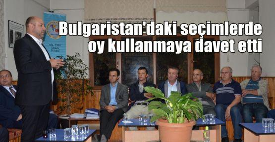 Bulgaristan'daki seçimlerde oy kullanmaya davet etti