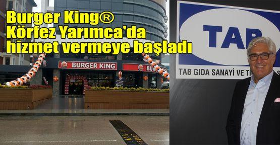 Burger King® Körfez Yarımca'da hizmet vermeye başladı