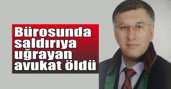 Bürosunda saldırıya uğrayan avukat öldü