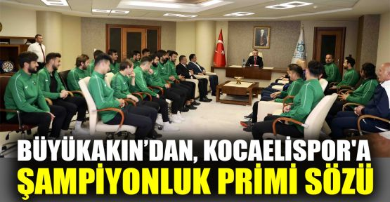 Büyükakın'dan, Kocaelispor'a şampiyonluk primi sözü