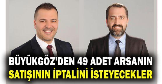 Büyükgöz'den 49 adet arsanın satışının iptalini isteyecekler