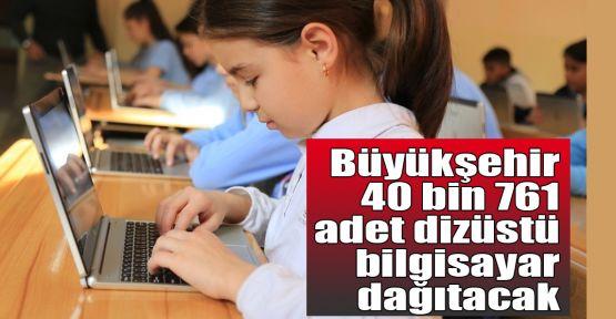 Büyükşehir 40 bin 761 dizüstü bilgisayar dağıtacak