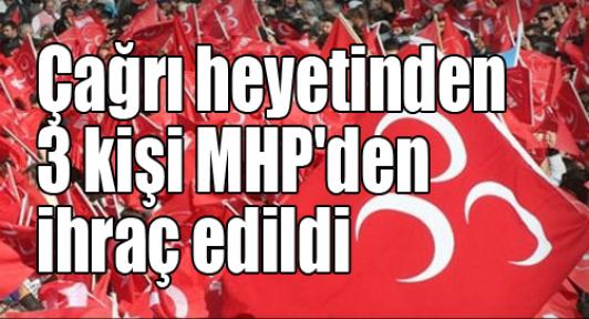 Çağrı heyetinden 3 kişi MHP'den ihraç edildi