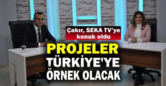 Çakır: Projeler Türkiye'ye örnek olacak