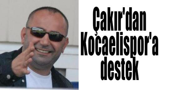 Çakır'dan Kocaelispor'a destek