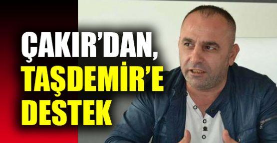 Çakır'dan, Taşdemir'e destek
