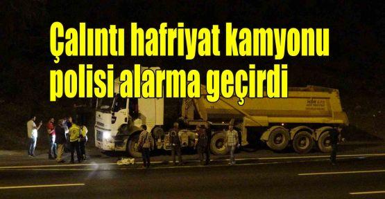 Çalıntı hafriyat kamyonu, polisi alarma geçirdi