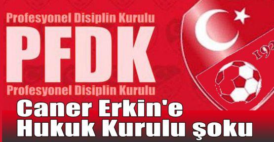 Caner Erkin'e Hukuk Kurulu şoku